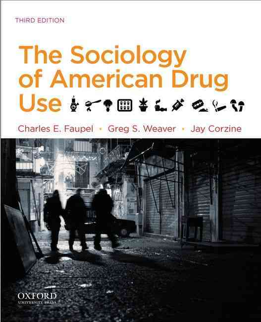 The Sociology of American Drug Use By Faupel, Charles E./ Weaver, Greg S./ Corzine, Jay